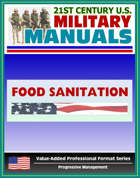 21st Century U.S. Military Manuals: Food Sanitation for the Supervisor Field Manual - FM 8-34 (Value-Added Professional Format Series)