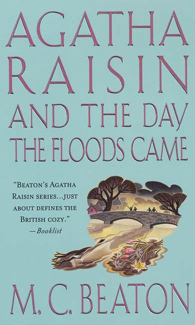 Agatha Raisin and the Day the Floods Came By: M. C. Beaton