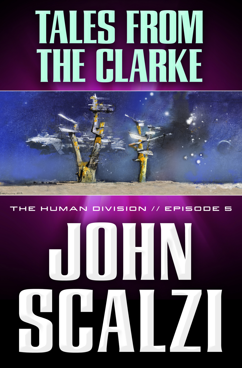 The Human Division #5: Tales From the Clarke By: John Scalzi