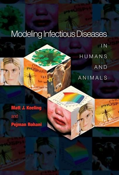 Modeling Infectious Diseases in Humans and Animals By: Matt J. Keeling,Pejman Rohani