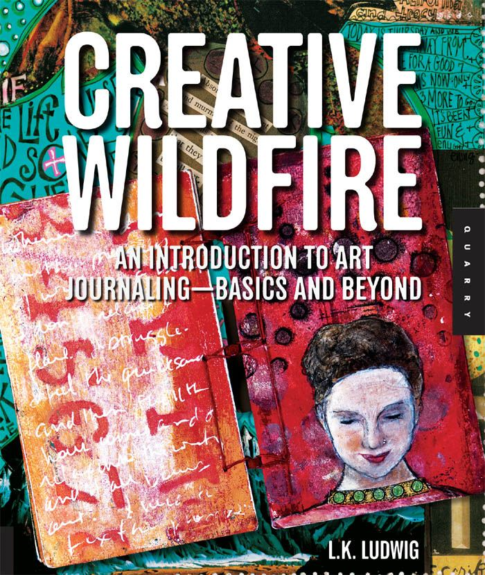 Creative Wildfire: An Introduction to Art Journaling - Basics and Beyond