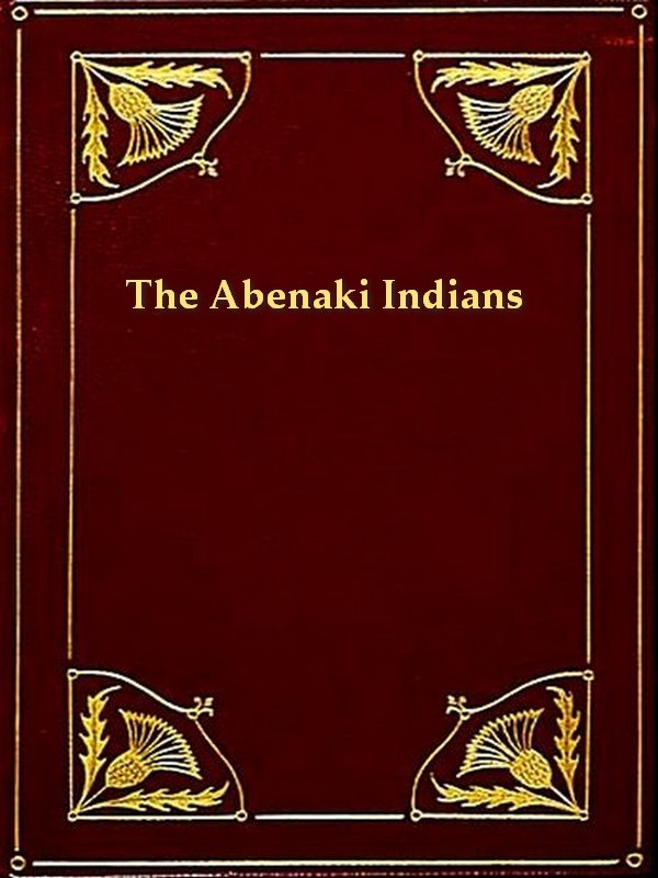 The Abenaki Indians; Their Treaties of 1713 & 1717, and a Vocabulary
