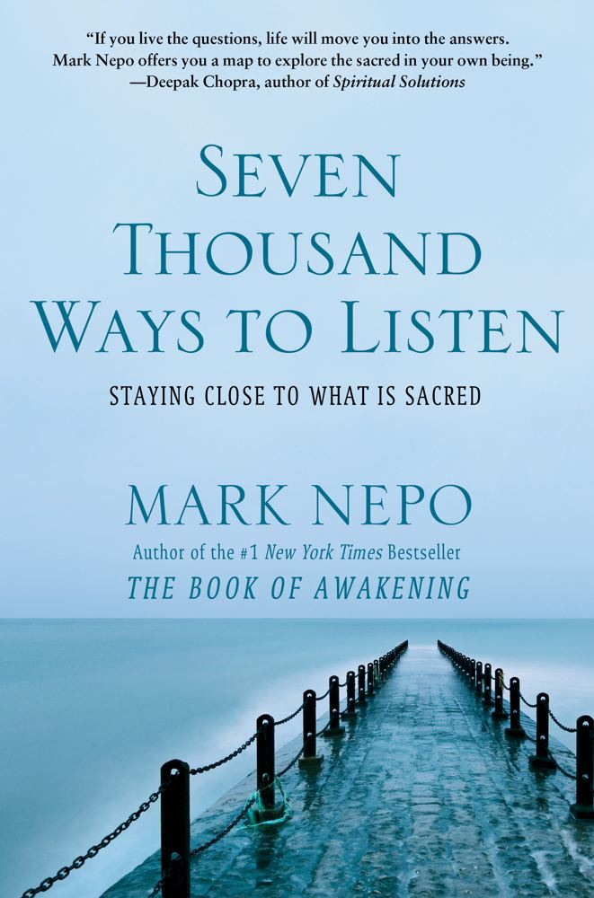 Seven Thousand Ways to Listen By: Mark Nepo