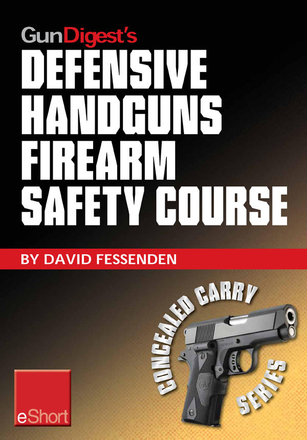 Gun Digest's Defensive Handguns Firearm Safety Course eShort: Must-know handgun safety techniques, shooting tips, certificate courses & combat drills. Discover the top firearm safety skills, rules & questions. By: David Fessenden