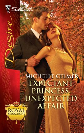 Expectant Princess, Unexpected Affair By: Michelle Celmer