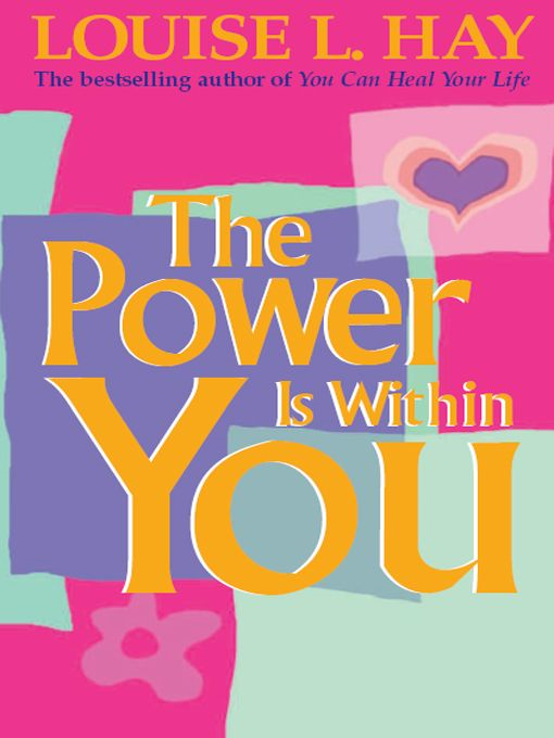 The Power is Within You By: Louise L. Hay