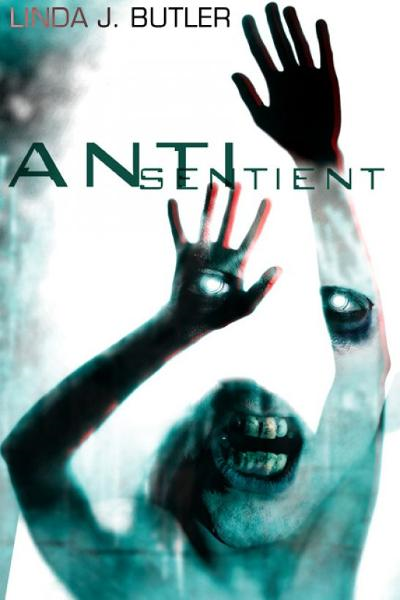 Anti-Sentient By: Linda J. Butler