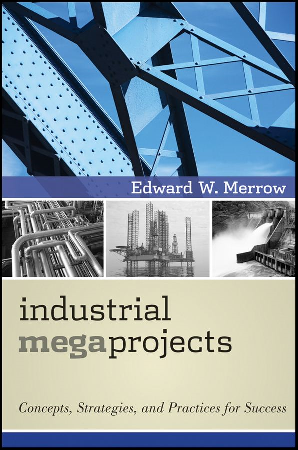 Industrial Megaprojects By: Edward W. Merrow