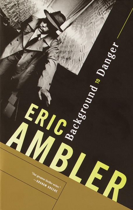 Background to Danger By: Eric Ambler