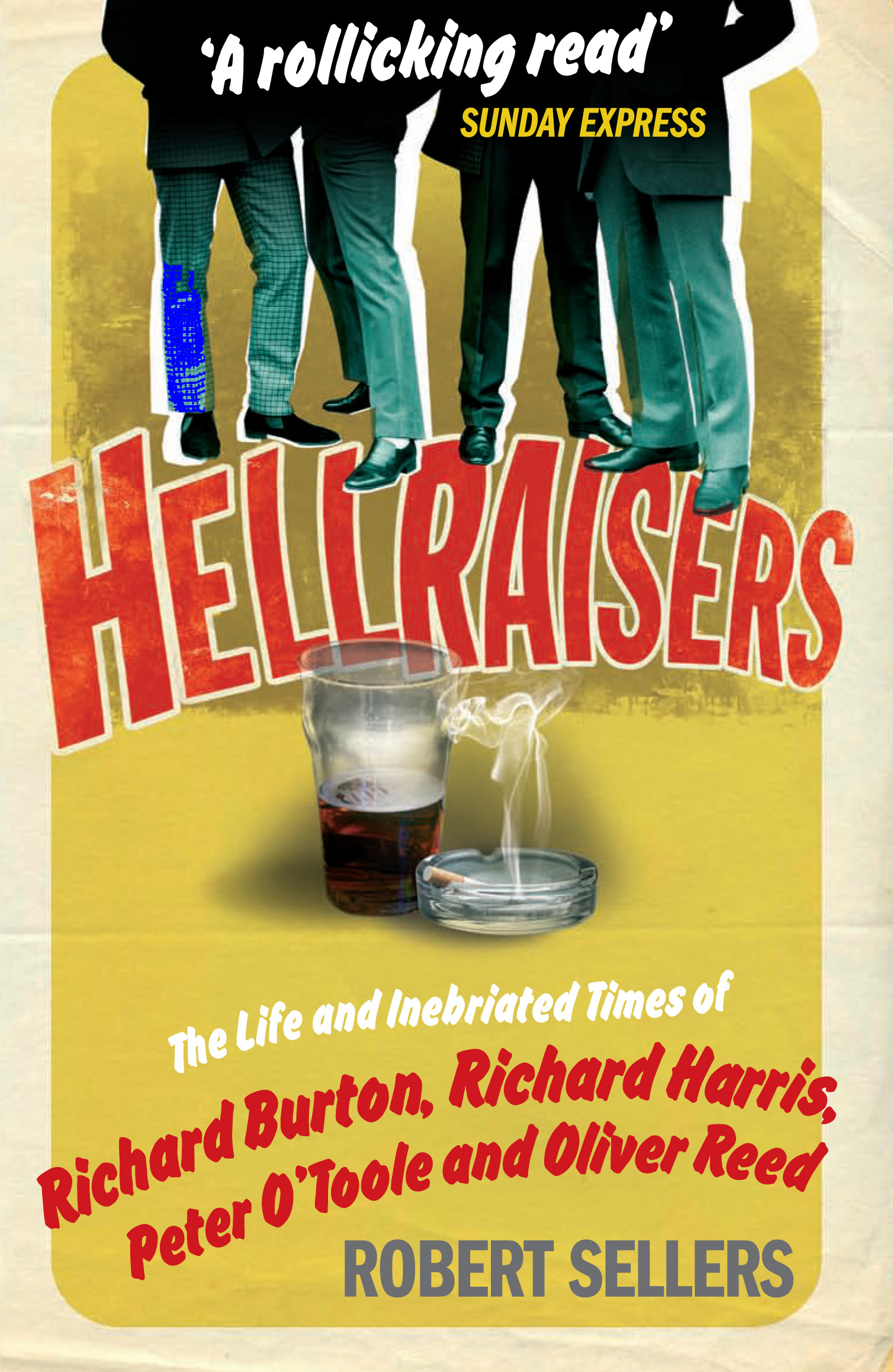 Hellraisers The Life and Inebriated Times of Burton, Harris, O'Toole and Reed