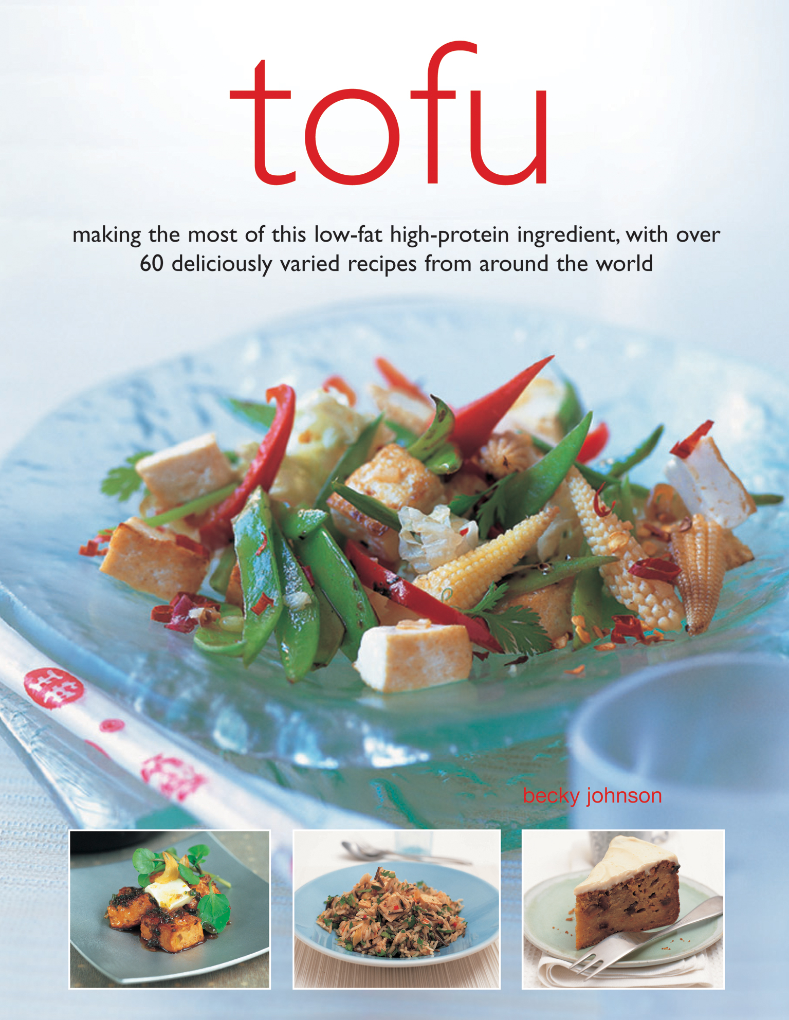 Tofu Making the Most of the Low-fat High-protein Ingredients, with Over 60 Deliciously Varied Recipes from Around the World