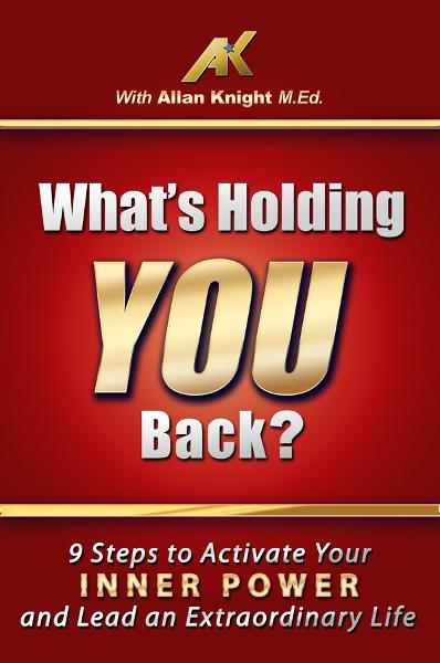 What's Holding You Back? 9 steps to activate your inner power and lead an extraordinary life!