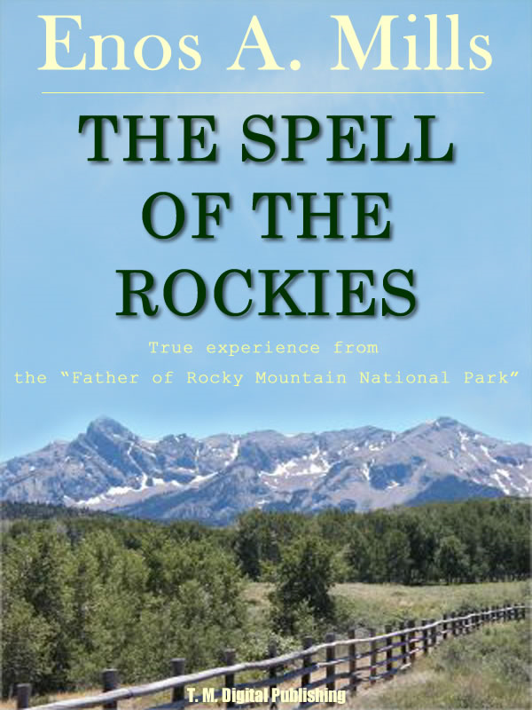 The Spell of the Rockies By: Enos A. Mills