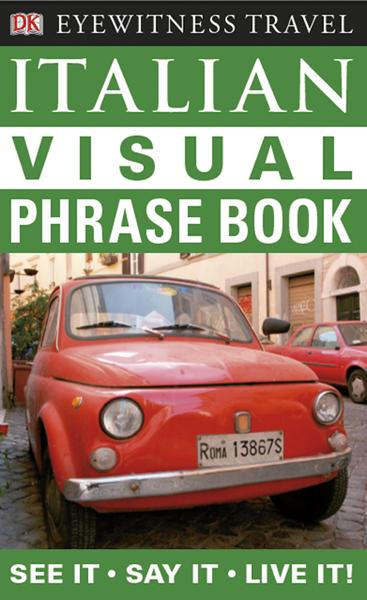 Italian Visual Phrase Book See it ? Say it ? Live it