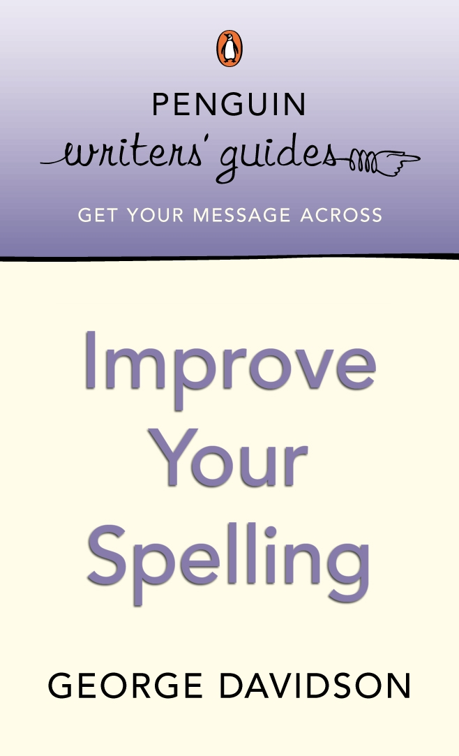 Penguin Writers' Guides: Improve Your Spelling By: George Davidson