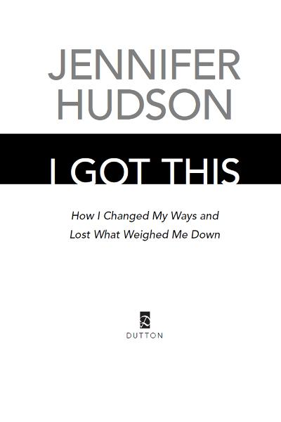 I Got This: How I Changed My Ways and Lost What Weighed Me Down By: Jennifer Hudson
