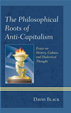 The Philosophical Roots Of Anti-Capitalism: Essays On History, Culture, And Dialectical Thought: