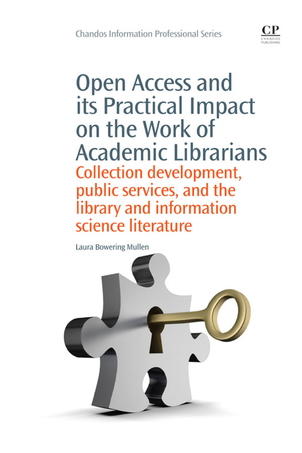 Open Access and its Practical Impact on the Work of Academic Librarians Collection Development,  Public Services,  and the Library and Information Scien
