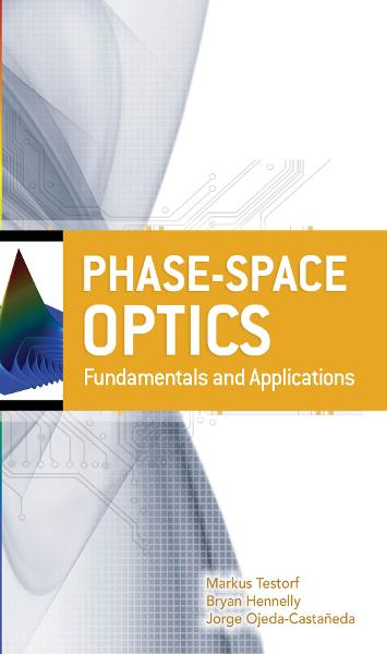 Phase-Space Optics: Fundamentals and Applications : Fundamentals and Applications: Fundamentals and Applications