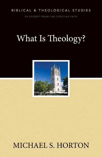 What Is Theology? By: Michael S.   Horton