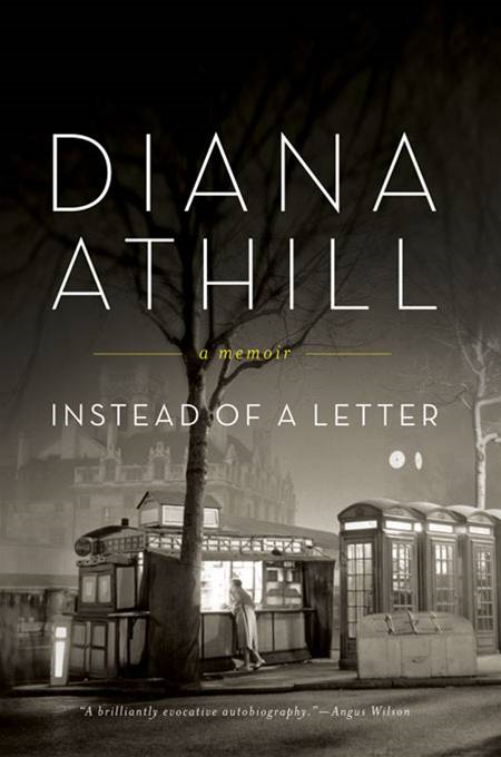 Instead of a Letter: A Memoir By: Diana Athill