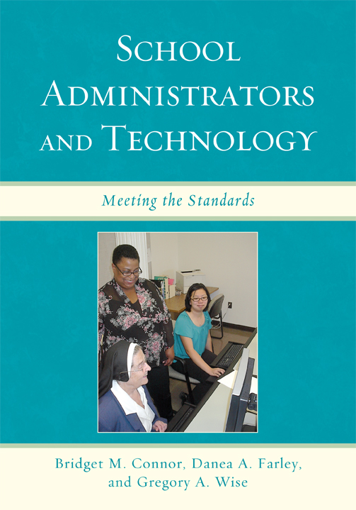 School Administrators and Technology By: Bridget M. Connor,Danea A. Farley,Gregory A. Wise