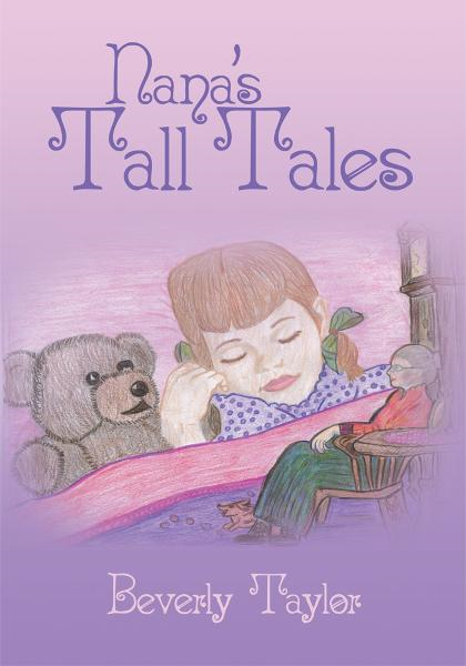 Nana's Tall Tales By: Beverly Taylor