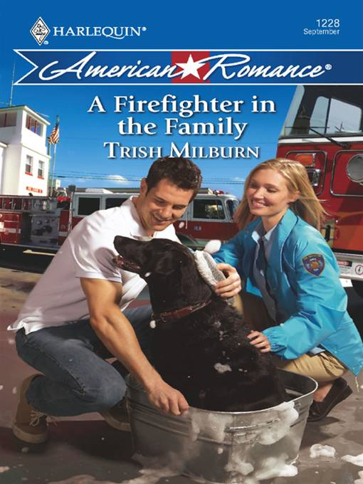 A Firefighter in the Family By: Trish Milburn