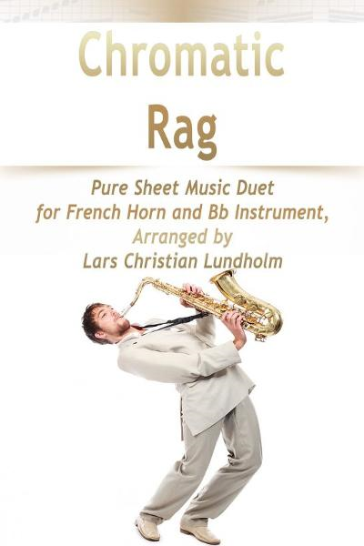 Chromatic Rag Pure Sheet Music Duet for French Horn and Bb Instrument, Arranged by Lars Christian Lu