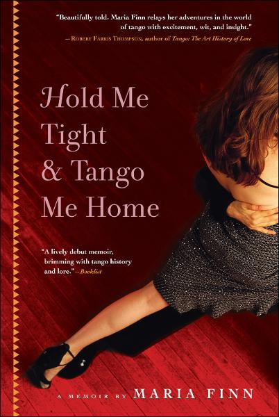 Hold Me Tight and Tango Me Home By: Maria Finn