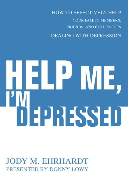Help Me, I'm Depressed By: Jody Ehrhardt