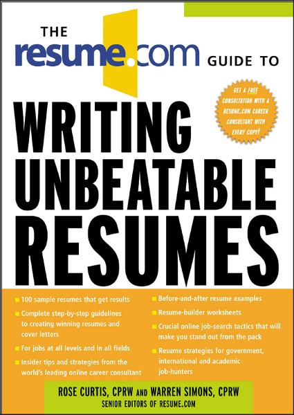 The Resume.Com Guide to Writing Unbeatable Resumes By:  Rose Curtis,Warren Simons