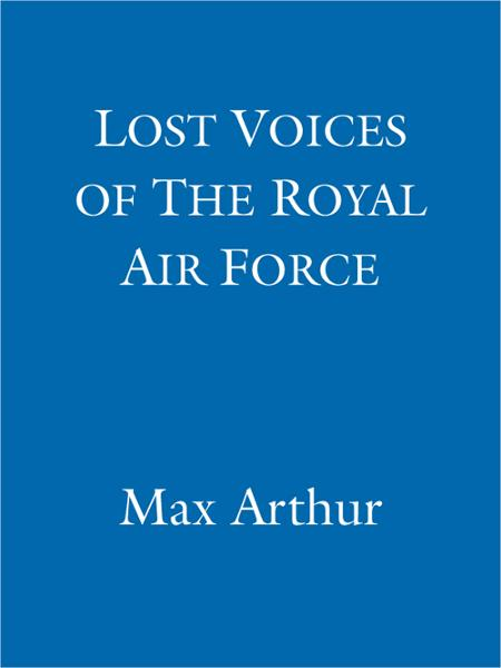 Lost Voices of The Royal Air Force By: Max Arthur