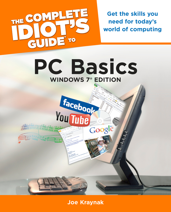 The Complete Idiot's Guide to PC Basics, Windows 7 Edition By: Joe Kraynak