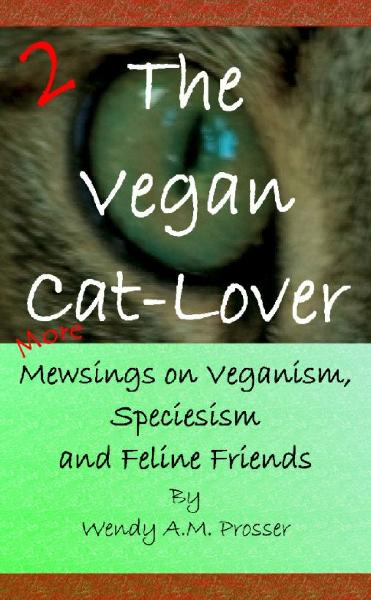 The Vegan Cat-Lover 2 By: Wendy A.M. Prosser