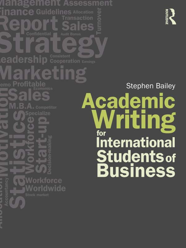 Academic Writing for International Students of Business By: Stephen Bailey