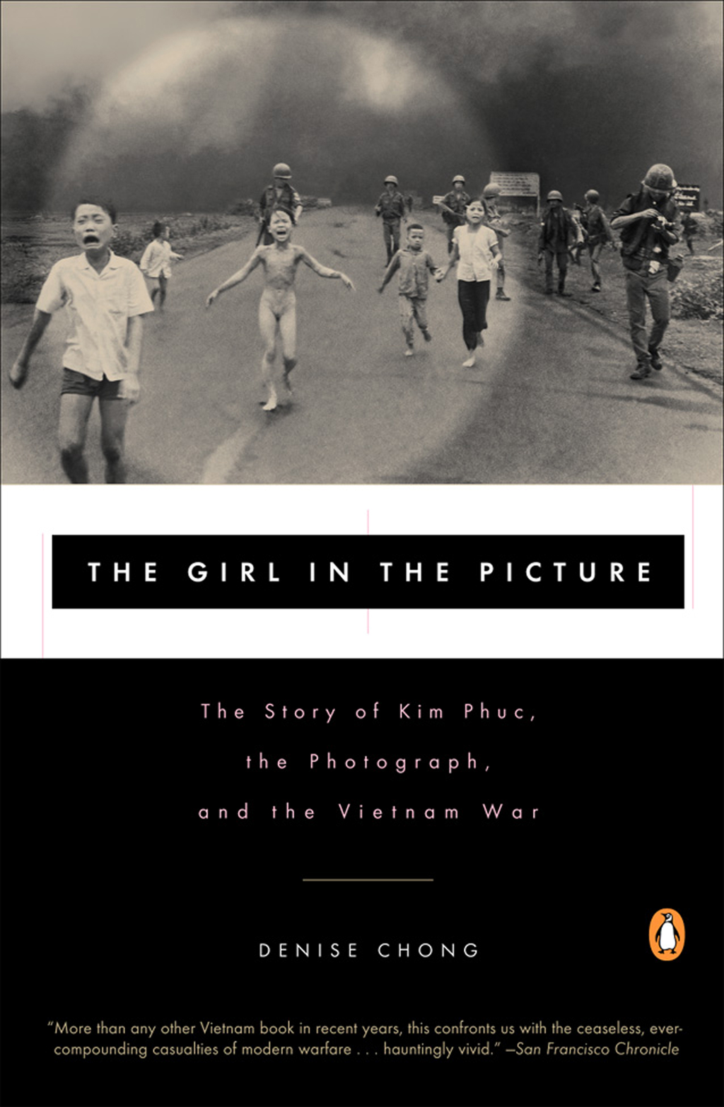 The Girl in the Picture: The Story of Kim Phuc, the Photograph, and the Vietnam War By: Denise Chong