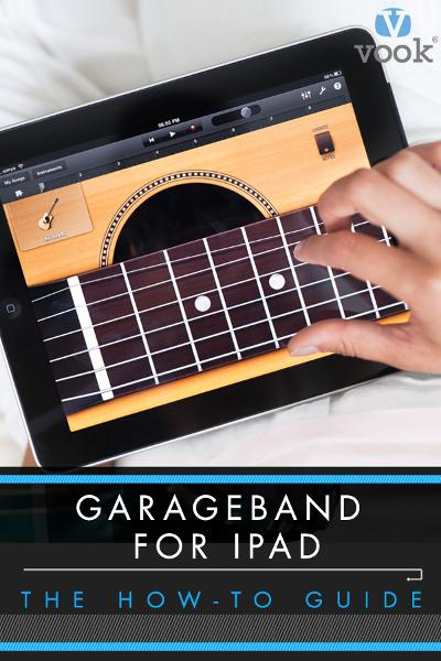 Garageband for iPad: The How-To Guide By: Simon Williams