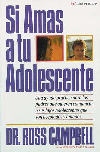 Si amas a tu adolescente By: Ross Campbell