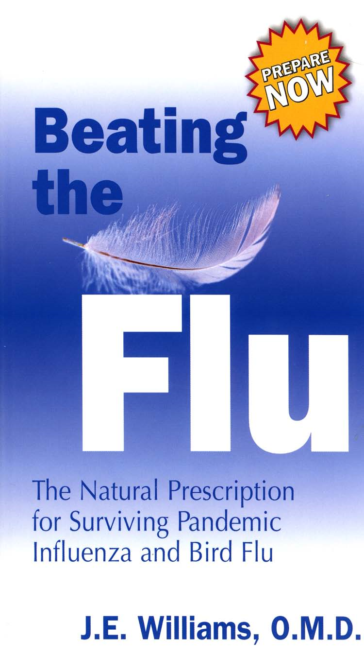 Beating the Flu: The Natural Prescription for Surviving Pandemic Influenza and Bird Flu By: J.E. Williams