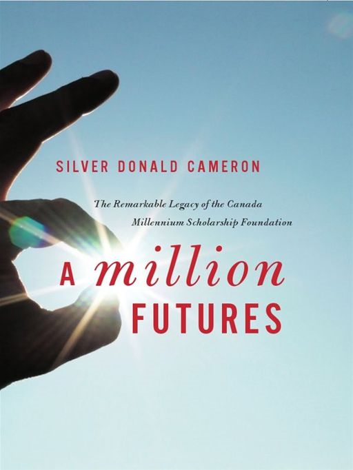 Million Futures, A: The Remarkable Legacy of the Canadian Millennium Scholarship