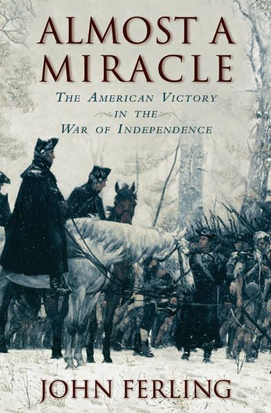 Almost a Miracle:The American Victory in the War of Independence
