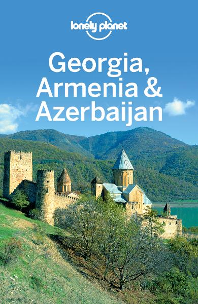 Lonely Planet Georgia, Armenia & Azerbaijan By: Danielle Systermans,John Noble,Lonely Planet,Michael Kohn