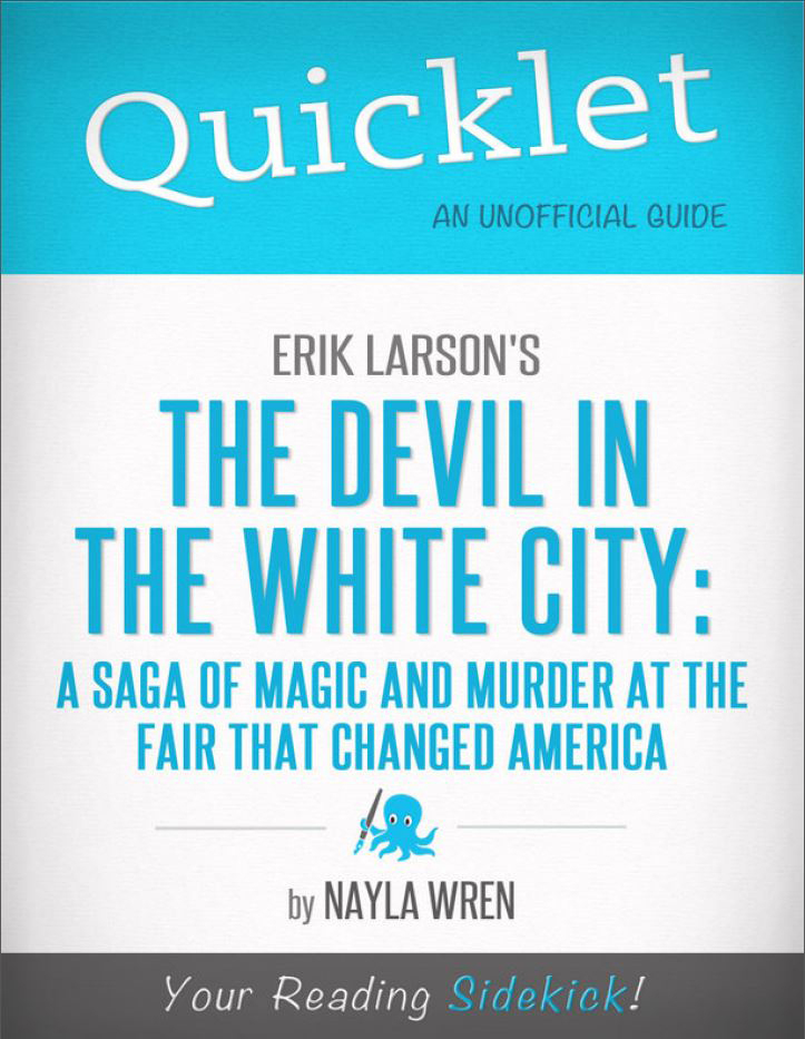 Quicklet on Erik Larson's The Devil in White City: A Saga of Magic and Murder at the Fair that Changed America