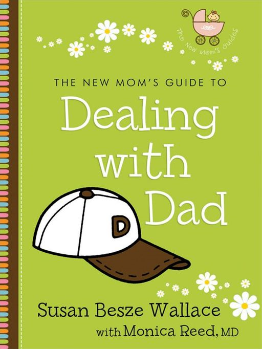New Mom's Guide to Dealing with Dad, The (The New Mom's Guides)