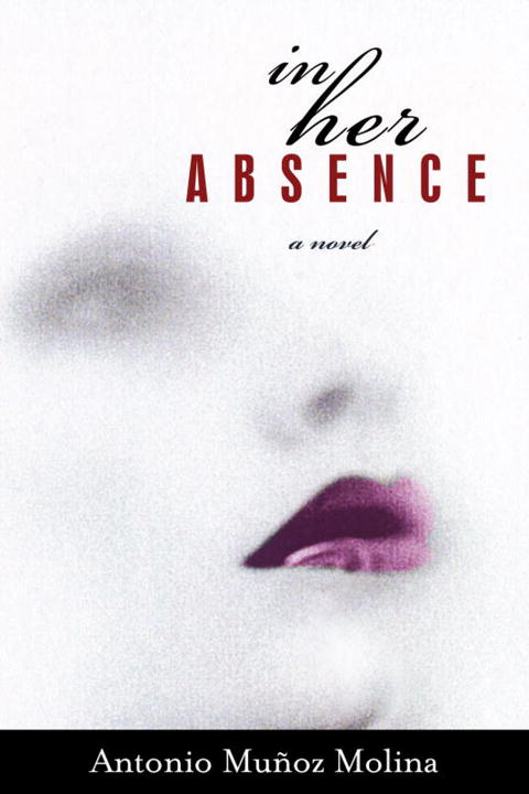 In Her Absence By: Antonio Munoz Molina