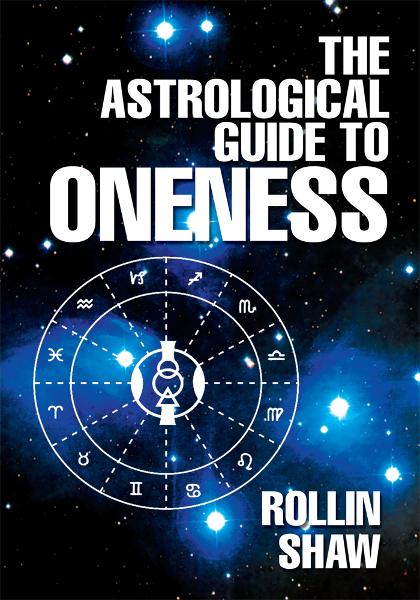 The Astrological Guide to Oneness By: Rollin Shaw