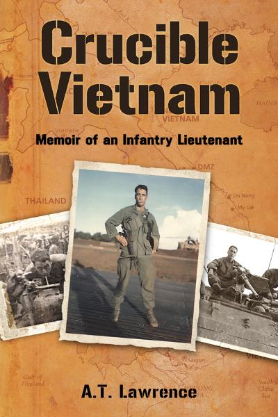 Crucible Vietnam: Memoir of an Infantry Lieutenant By: A.T. Lawrence
