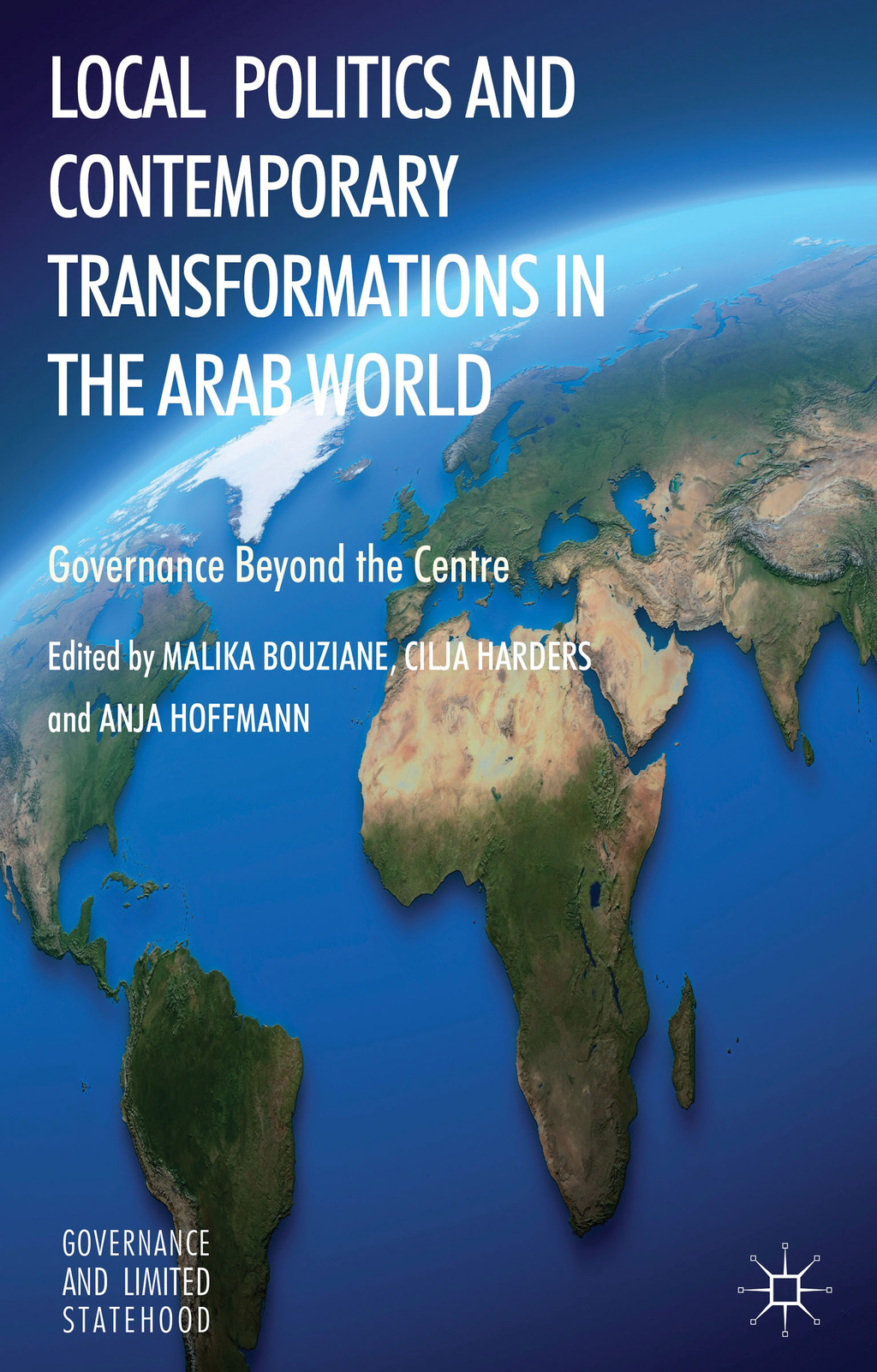 Local Politics and Contemporary Transformations in the Arab World Governance Beyond the Center