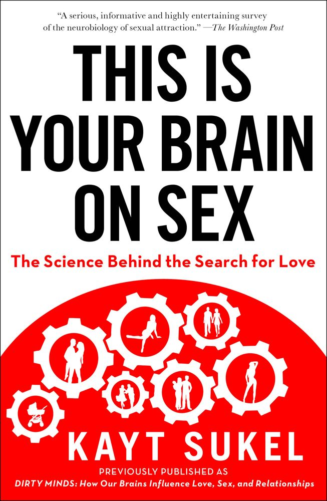 This Is Your Brain On Sex By: Kayt Sukel